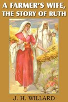 A Farmer's Wife, the Story of Ruth