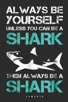 Always Be Yourself Unless You Can Be A Shark Then Always Be A Shark: (6x9 Journal): Lined Writing Notebook, 120 Pages