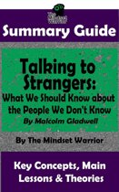Summary Guide: Talking to Strangers: What We Should Know about the People We Don't Know: By Malcolm Gladwell | The Mindset Warrior Summary Guide
