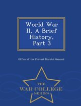 World War II, a Brief History, Part 3 - War College Series