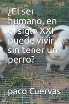 El ser humano, en el siglo XXI puede vivir, sin tener un perro?