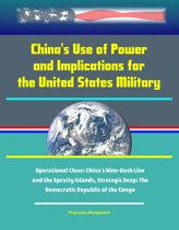 China's Use of Power and Implications for the United States Military: Operational Close: China's Nine-Dash Line and the Spratly Islands, Strategic Deep: The Democratic Republic of the Congo