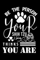 Be the person your Shih Tzu Thanks you are: Cute Shih Tzu Default Ruled Notebook, Great Accessories & Gift Idea for Shih Tzu Owner & Lover.Default Rul