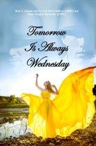 Tomorrow Is Always Wednesday