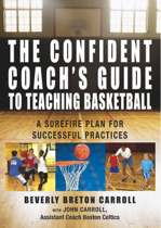 The Confident Coach's Guide to Teaching Basketball