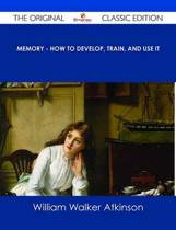 Memory - How to Develop, Train, and Use It - The Original Classic Edition