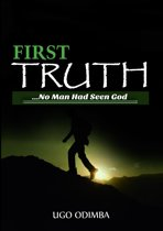 FIRST TRUTH: No Man had Seen God