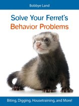 Solve Your Ferret's Behavior Problems