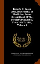Reports of Cases Civil and Criminal in the United States Circuit Court of the District of Columbia, from 1801 to 1841, Volume 1