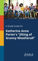 A Study Guide for Katherine Anne Porter's Jilting of Granny Weatherall