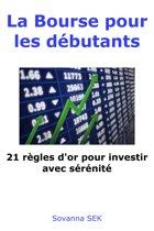 La Bourse pour les débutants - 21 règles d'or pour investir avec sérénité