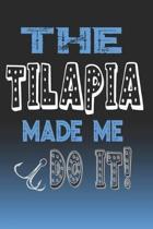 The Tilapia Made Me Do It!: Tilapia Fishing Log Book Journal Notebook For Fishermen