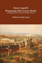 Stuart Asquith's Wargaming 18th Century Battles Including Rules for Marlburian Warfare 1702-1714