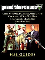 Grand Theft Auto 5 Game, Xbox One, PC, Cheats, Online, Mods, Characters, APK, APP, Addons, Achievements, Cheats, Tips, Guide Unofficial