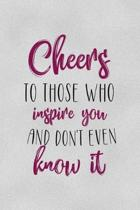 Cheers To Those Who Inspires You And don't Even Know It: All Purpose 6x9'' Blank Lined Notebook Journal Way Better Than A Card Trendy Unique Gift Gray