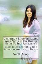 Crafting a Lifestyle Living with Nature. the Hippies Guide to Self Sufficiency