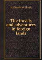 The Travels and Adventures in Foreign Lands