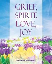 Grief, Spirit, Love, Joy