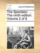The Spectator. ... the Ninth Edition. Volume 2 of 8