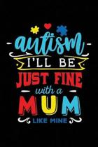 Autism I'll Be Just Fine with a Mum Like Mine