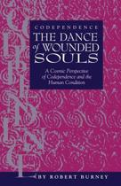 Codependence the Dance of Wounded Souls