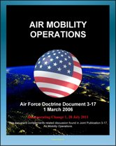 Air Force Doctrine Document 3-17: Air Mobility Operations - Airlift, Air Reserve Component, Air National Guard (ANG), Air Refueling, Aeromedical Evacuation, Maximum on Ground (MOG)