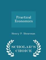 Practical Economics - Scholar's Choice Edition
