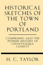 Historical Sketches of the Town of Portland Comprising Also the Pioneer History of Chautauqua County