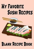 My Favorite Sushi Recipes - Blank Recipe Book: 7'' x 10'' Blank Recipe Book for Sushi Chefs - Cute Interior Pages - Sashimi Cover (50 Pages)