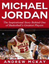Michael Jordan: The Inspirational Story Behind One of Basketball's Greatest Players