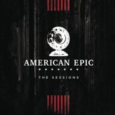 Music From The American Epic Sessions (Deluxe Edition)