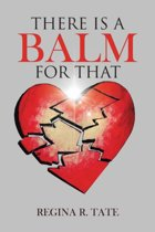 There Is a Balm for That