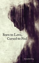Boek cover Born to Love, Cursed to Feel van Samantha King Holmes (Onbekend)