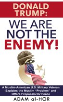 Donald Trump: We Are Not the Enemy!