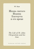 The Life of St. John Chrysostom and His Time