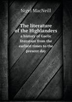 The Literature of the Highlanders a History of Gaelic Literature from the Earliest Times to the Present Day