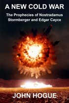 A New Cold War: The Prophecies of Nostradamus, Stormberger and Edgar Cayce