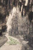 The Lost Indian Mounds of Calcasieu & Cameron Parish: a Mini-History