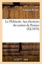 Le Pl�biscite. Aux �lecteurs Du Canton de Pesmes.