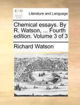 Chemical Essays. by R. Watson, ... Fourth Edition. Volume 3 of 3