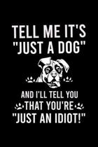 Tell Me It's ''just a Dog'' and I'll Tell You That You're ''just an Idiot!'': Cute Boxer College Ruled Notebook, Great Accessories & Gift Idea for Boxer O