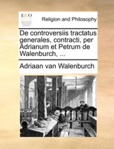de Controversiis Tractatus Generales, Contracti, Per Adrianum Et Petrum de Walenburch, ...