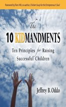 The 10 Kidmandments Ten Principles for Raising Successful Children