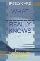 What _______________ Really Knows