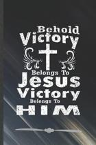 Behold Victory Belongs to Jesus Victory Belongs to Him: Funny Lined Notebook Journal For Jesus Love Blessed Christian, Unique Special Inspirational Bi