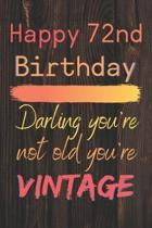 Happy 72nd Birthday Darling You're Not Old You're Vintage: Cute Quotes 72nd Birthday Card Quote Journal / Notebook / Diary / Appreciation Gift / Cute