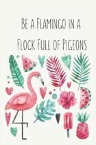 Be a Flamingo in a Flock Full of Pigeons: Flamingo Gifts for Woman Blank Lined Notebook Journal & Planner - 6 x 9 inches, College Ruled Lined,110 Page