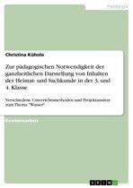 Zur pädagogischen Notwendigkeit der ganzheitlichen Darstellung von Inhalten der Heimat- und Sachkunde in der 3. und 4. Klasse