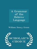A Grammar of the Hebrew Language - Scholar's Choice Edition