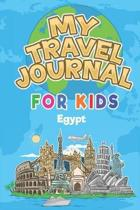 My Travel Journal for Kids Egypt: 6x9 Children Travel Notebook and Diary I Fill out and Draw I With prompts I Perfect Goft for your child for your hol